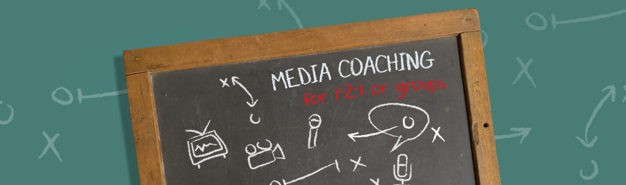 MEDIA COACHING (one-to-one and small groups)
